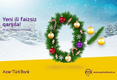 Первый месяц без процентов по кредитам для клиентов Azer Turk Bank