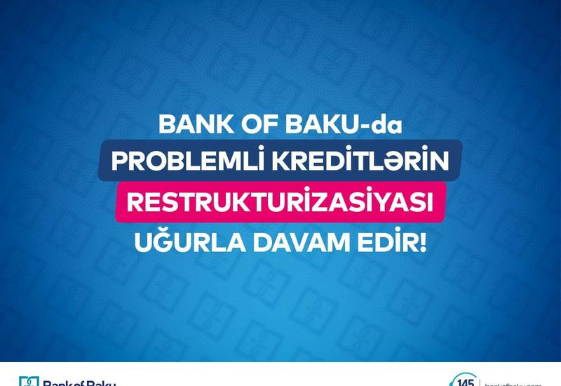 Bank of Baku problemli kreditlərin restrukturizasiyasını uğurla davam etdirir (R)