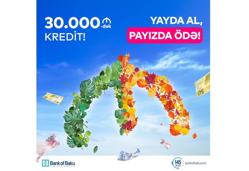 Bank of Baku-dan 30.000 AZN-dək Kredit: YAYDA AL, PAYIZDA ÖDƏ (R)