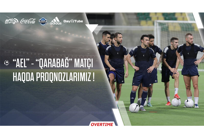 "Overtime на Day.Az! - прогнозы к мачту ""АЕЛ""-""Карабах"""