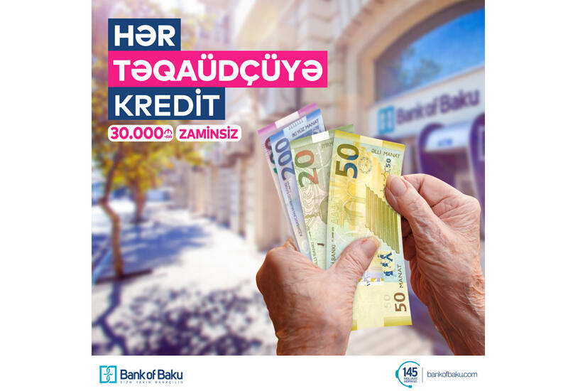 Bank of Baku-dan HƏR TƏQAÜDÇÜYƏ KREDİT (R)